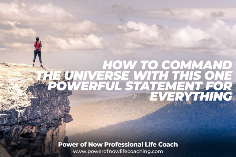 How To Command The Universe With This One Powerful Statement For EVERYTHING!